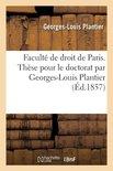 Faculte de droit de Paris. These pour le doctorat