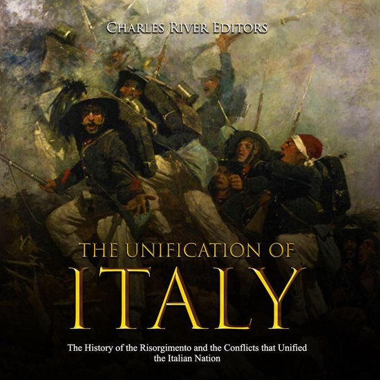 Boek cover Unification of Italy, The: The History of the Risorgimento and the Conflicts that Unified the Italian Nation van Charles River Editors (Onbekend)