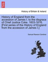 History of England from the Accession of James I. to the Disgrace of Chief Justice Coke. 1603-1616. [First Series of the History of England from the Accession of James I.]