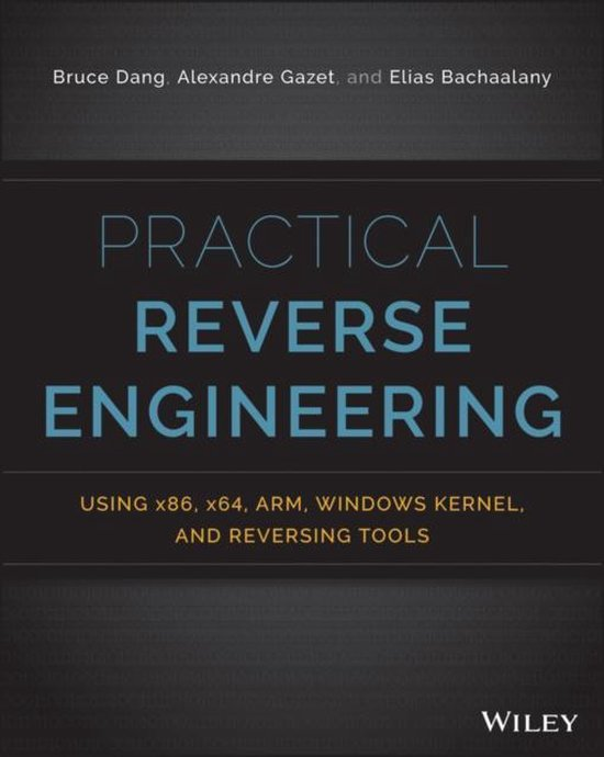 Practical Reverse Engineering : x86, x64, ARM, Windows Kernel, Reversing Tools, and Obfuscation