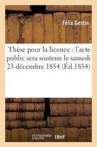 These pour la licence l'acte public sera soutenu le samedi 23 decembre 1854,