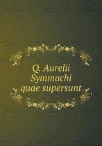 Q. Aurelii Symmachi Quae Supersunt