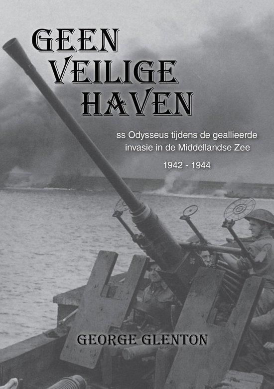 Geen Veilige Haven - SS Odysseus tijdens de geallieerde invasie in de Middellandse Zee, 1942-1944 - George Glenton   Fthsonline.com