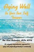 Aging Well - Be Your Best Self Forever!