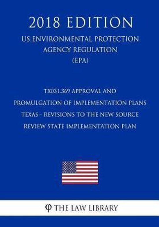 Tx031.369 Approval and Promulgation of Implementation Plans - Texas - Revisions to the New Source Review State Implementation Plan (Us Environmental Protection Agency Regulation) (Epa) (2018 Edition)
