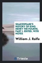 Shakespeare's History of King Henry the Fourth, Part 1. Edited, with Notes