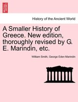 A Smaller History of Greece. New Edition, Thoroughly Revised by G. E. Marindin, Etc.
