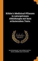 K hler's Medizinal-Pflanzen in Naturgetreuen Abbildungen Mit Kurz Erl uterndem Texte.