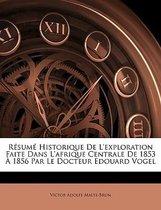 Resume Historique de L'Exploration Faite Dans L'Afrique Centrale de 1853 a 1856 Par Le Docteur Edouard Vogel