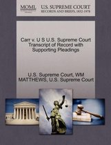 Carr V. U S U.S. Supreme Court Transcript of Record with Supporting Pleadings