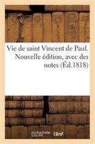 Vie de Saint Vincent de Paul. Nouvelle dition, Avec Des Notes
