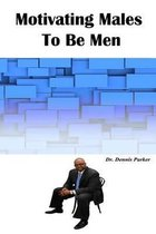 Motivating Males to Be Men