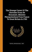 The Strange Career of the Chevalier d'Eon de Beaumont, Minister Plenipotentiary from France to Great Britain in 1763