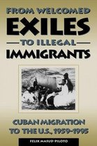 Boek cover From Welcomed Exiles to Illegal Immigrants van Felix Robeto Masud-Piloto