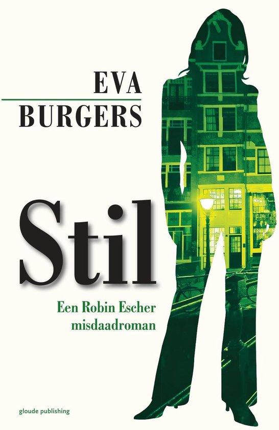 Een Robin Escher misdaadroman 1 - Stil - Eva Burgers pdf epub