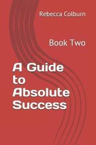 A Guide to Absolute Success: Book Two
