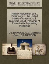 Nathan Goldsmith Et Al., Petitioners, V. the United States of America. U.S. Supreme Court Transcript of Record with Supporting Pleadings