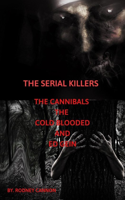 Omslag van The Serial Killers The Cannibals The Cold Blooded and Ed Gein