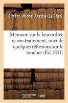 M moire Sur La Leucorrh e Et Son Traitement, Suivi de Quelques R flexions Sur Le Toucher