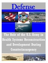 The Role of the U.S. Army in Health Systems Reconstruction and Development During Counterinsurgency