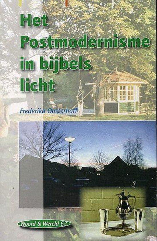 Het Postmodernisme In Bijbels Licht - Frederika Oosterhoff  