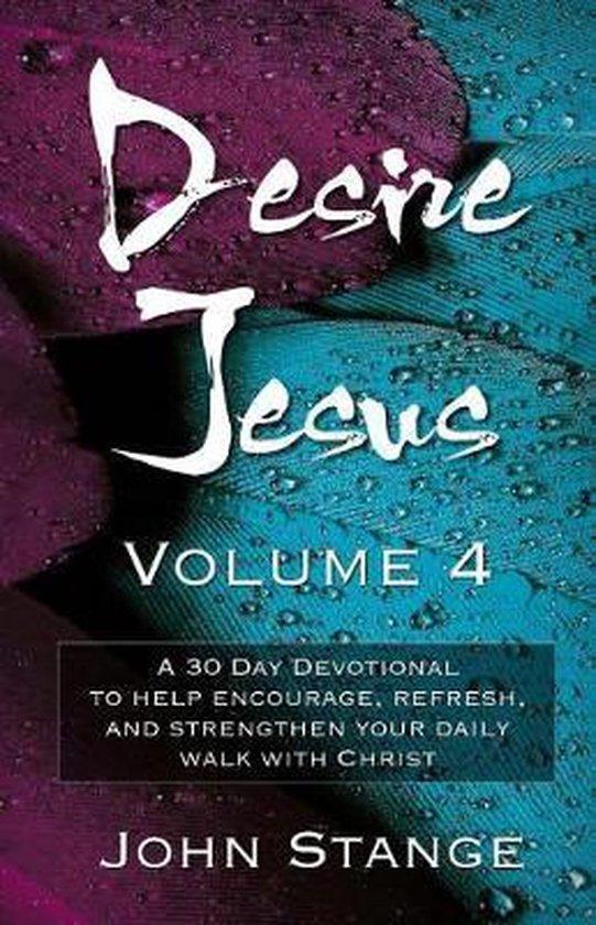 Boek cover Desire Jesus, Volume 4 van John Stange (Paperback)