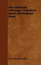 Afro-American Folksongs - A Study In Racial And National Music