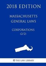 Massachusetts General Laws - Corporations (2/2) (2018 Edition)