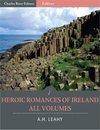Heroic Romances of Ireland: All Volumes (Illustrated)