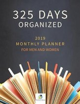 325 Days Organized 2019 Monthly Planner for Men and Women