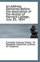 An Address Delivered Before the Association of the Alumni of Harvard College, July 20, 1854