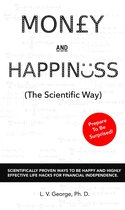 Money and Happiness (The Scientific Way): Scientifically Proven Ways To Be Happy And Highly Effective Life Hacks For Financial Independence