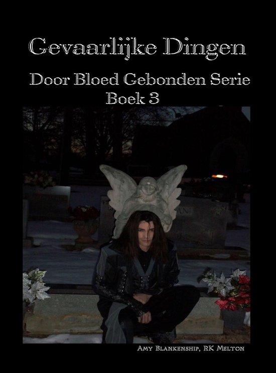 Amy Blankenship - Door Bloed Gebonden 3 - Gevaarlijke Dingen - Amy Blankenship pdf epub