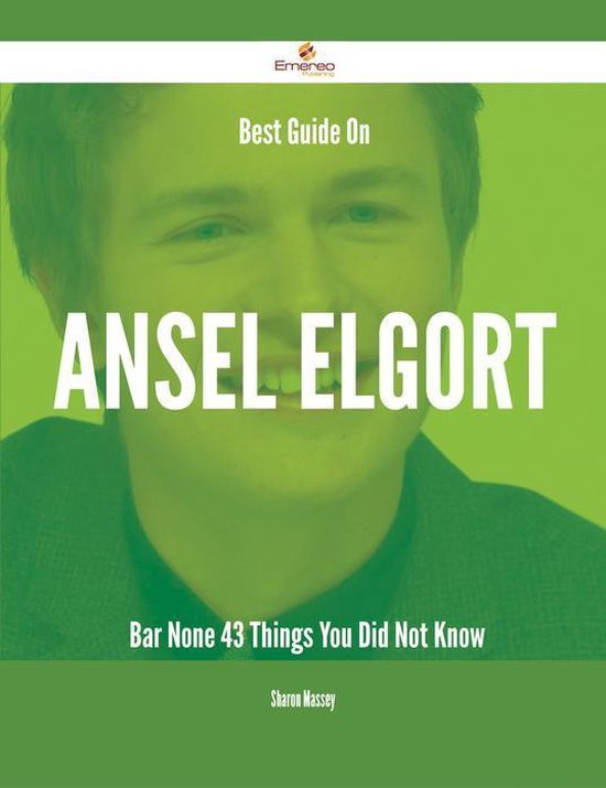 Best Guide On Ansel Elgort- Bar None - 43 Things You Did Not Know