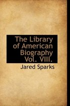 The Library of American Biography Vol. VIII.