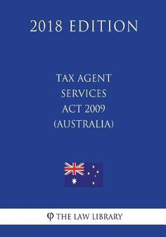 Tax Agent Services ACT 2009 (Australia) (2018 Edition)