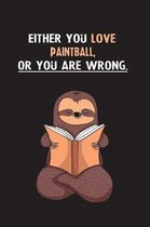 Either You Love Paintball, Or You Are Wrong.