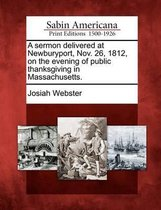 A Sermon Delivered at Newburyport, Nov. 26, 1812, on the Evening of Public Thanksgiving in Massachusetts.