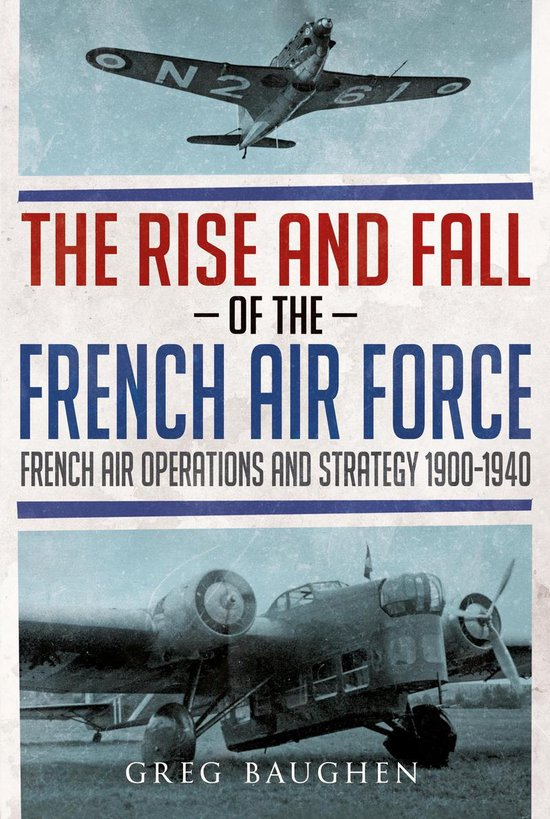 Boek cover The Rise and Fall of the French Air Force van Greg Baughen (Onbekend)