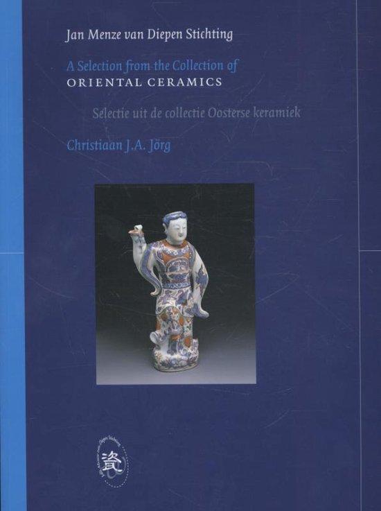 A selection from the collection of oriental ceramics; Een selectie uit de collectie Oosterse keramiek - Christiaan J.A. Jorg |