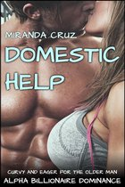 Domestic Help: Curvy and Eager for the Older Man (Alpha Billionaire Dominance)