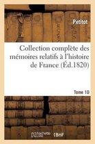 Collection Complete Des Memoires Relatifs A l'Histoire de France. Tome 10