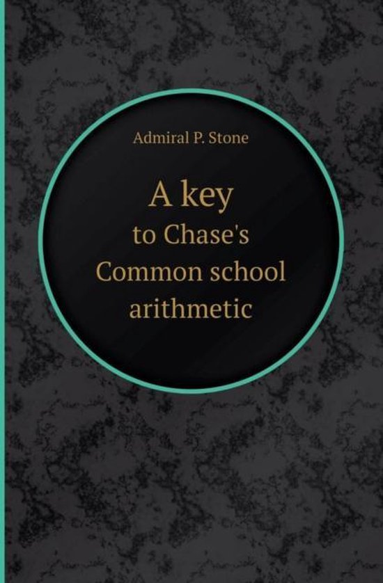 A Key to Chase's Common School Arithmetic