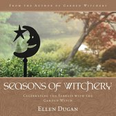 Seasons of Witchery: Celebrating the Sabbats with the Garden Witch