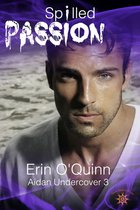 Omslag Spilled Passion (Aidan Undercover 3)