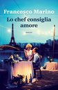 Boek cover Lo chef consiglia amore van Francesco Marino