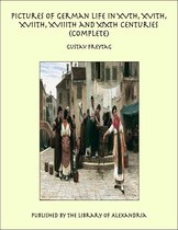 Pictures of German Life in XVth, XVIth, XVIIth, XVIIIth and XIXth Centuries (Complete)