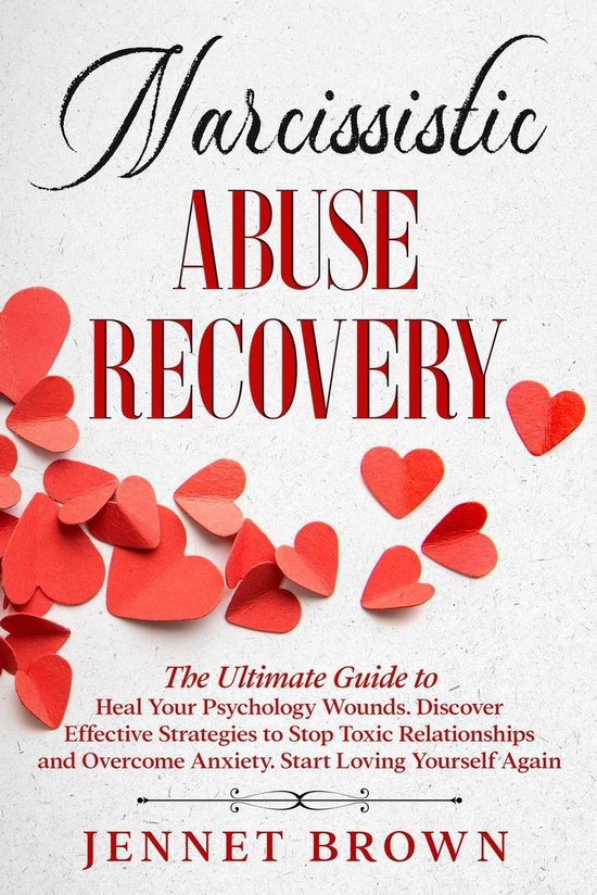 Omslag van Narcissistic Abuse Recovery: The Ultimate Guide to Heal Your Psychology Wounds. Discover Effective Strategies to Stop Toxic Relationships and Overcome Anxiety. Start Loving Yourself Again.