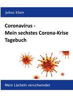Coronavirus - Mein sechstes Corona-Krise Tagebuch