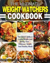 The Ultimate Weight Watchers Cookbook :The Classic guide to Losing Weight And Saving Time - Delicious, Simple And Healthy Meals